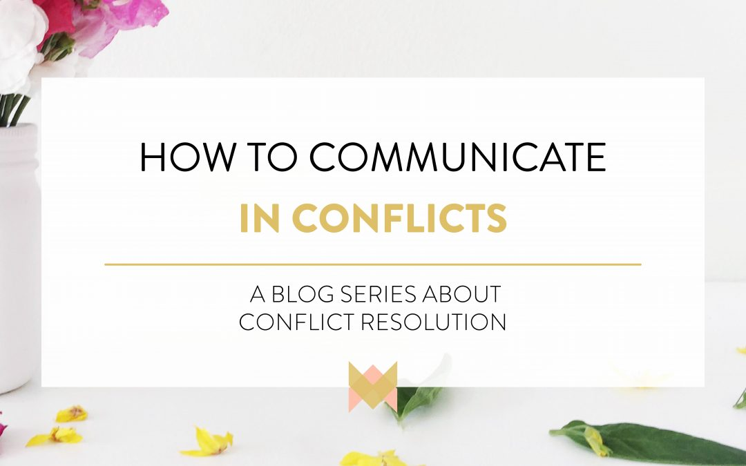 Communication In Conflicts: Conflict Resolution Series Part 2