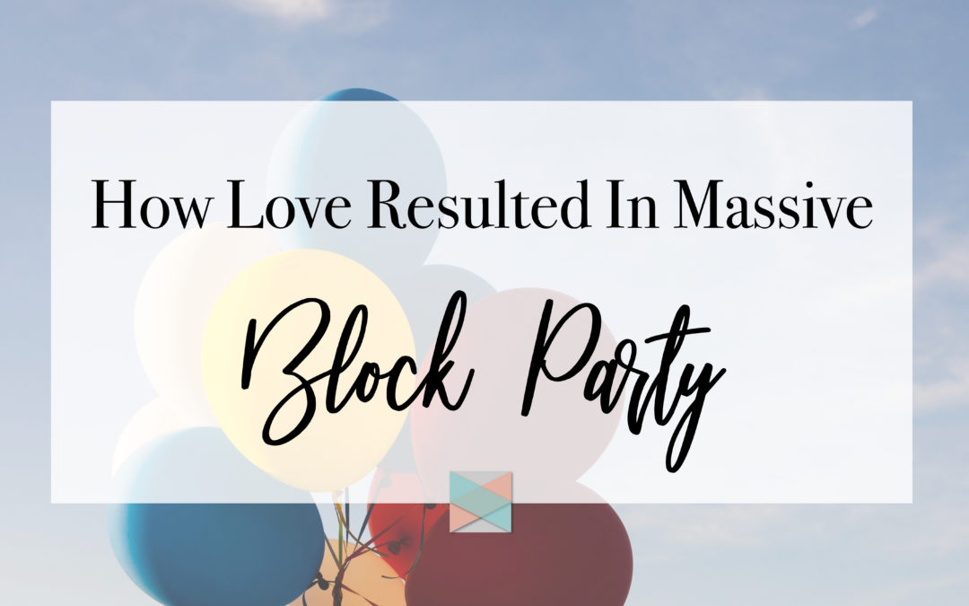How Love Resulted In Massive Block Party