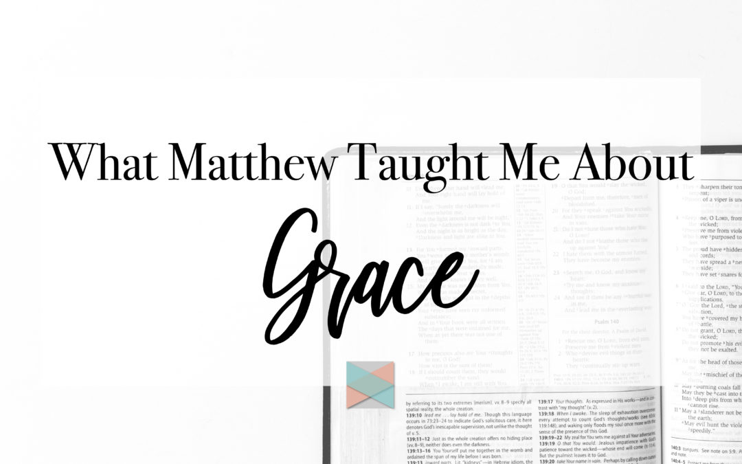 What Matthew Taught Me About Grace