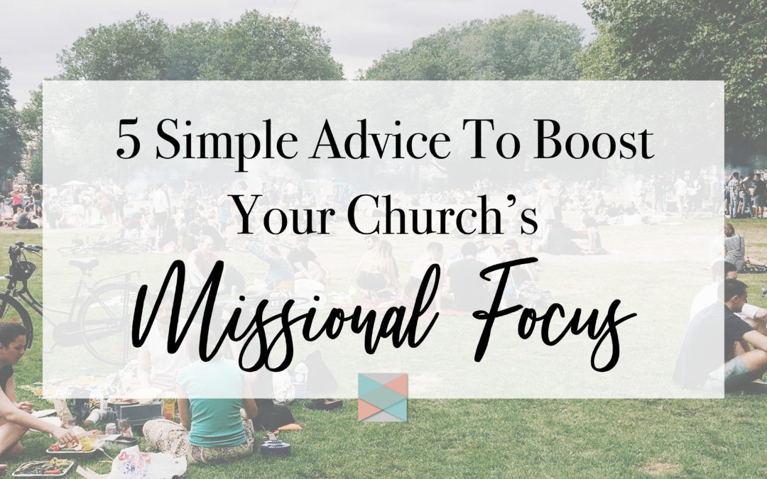 5 Simple Advice To Boost Your Church's Missional Focus