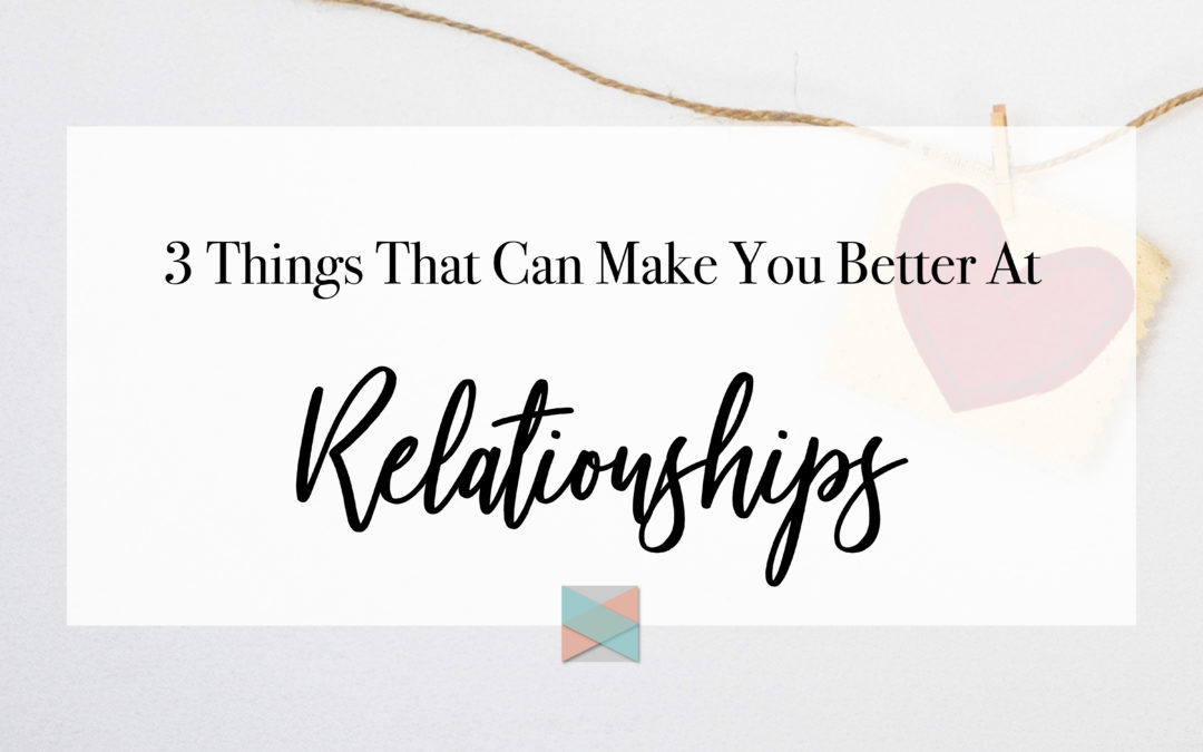 3 Concepts That Make You Better At Relationships