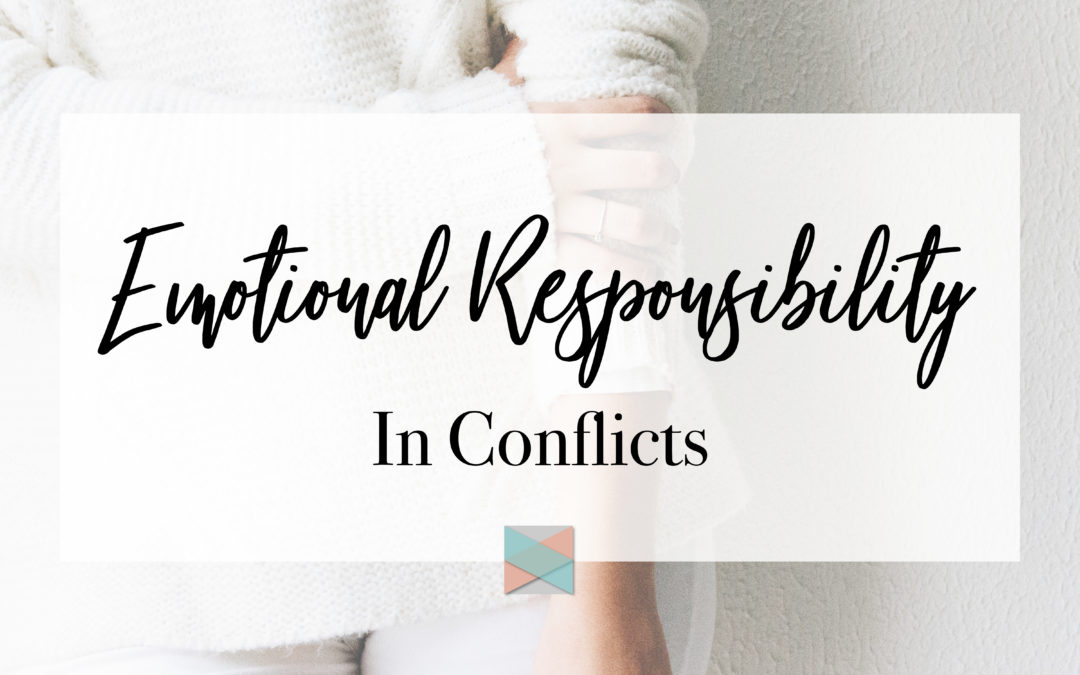 Emotional Responsibility: Conflict Resolution Series Part 1