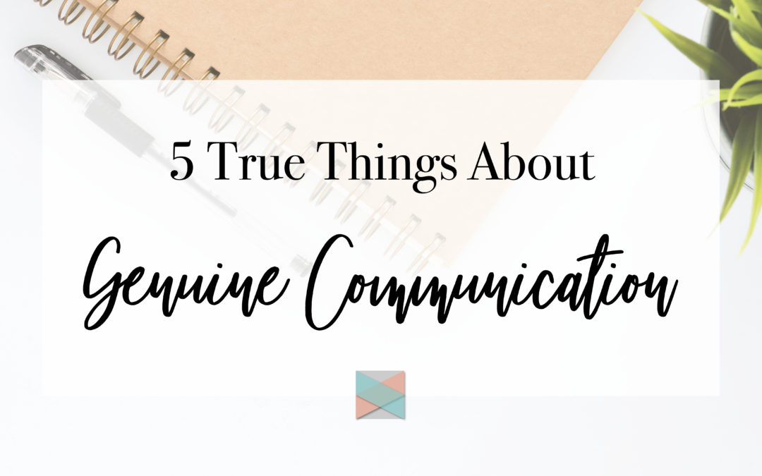5 True Things About Genuine Communication