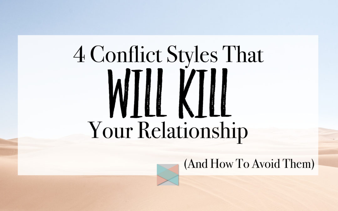 4 Conflict Styles That Will Kill Your Relationship