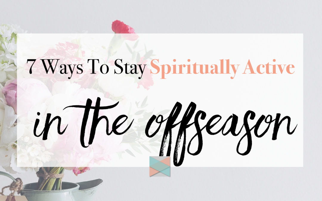 7 Ways To Stay Spiritually Active In The Offseason