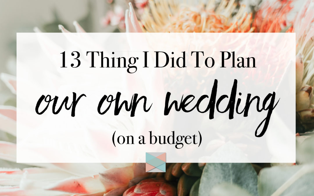 13 thing I did to plan our own wedding (on a budget)