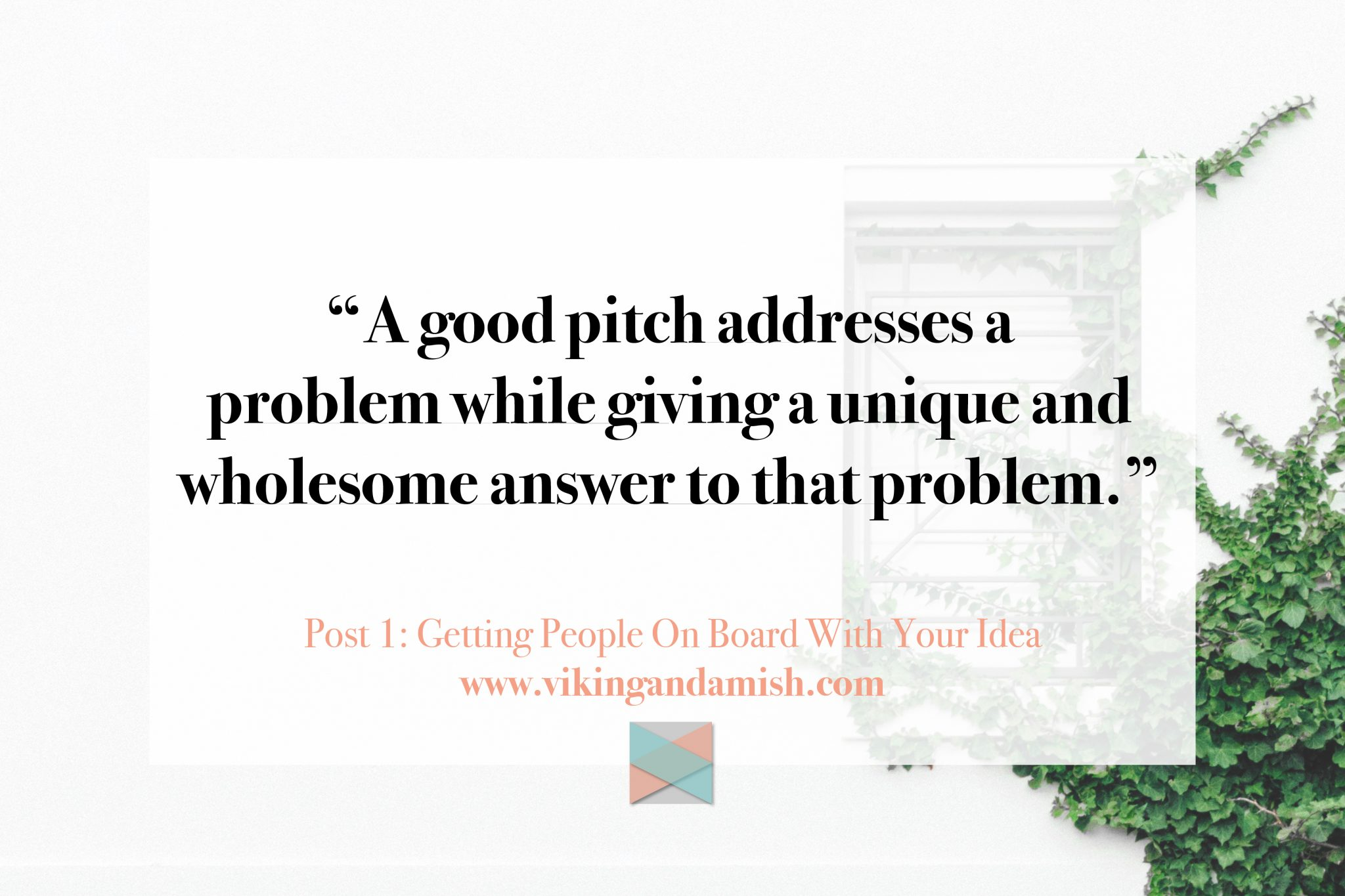 A Good Pitch Solves A Problem | The Fundamentals Of The Pitch - Learn how to get people on board with your idea | www.vikingandamish.com