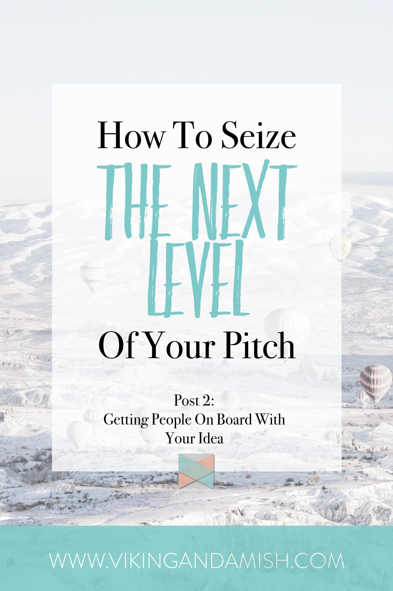 How To Seize The Next Level Of Your Pitch - Learn how to get people on board with your idea | www.vikingandamish.com