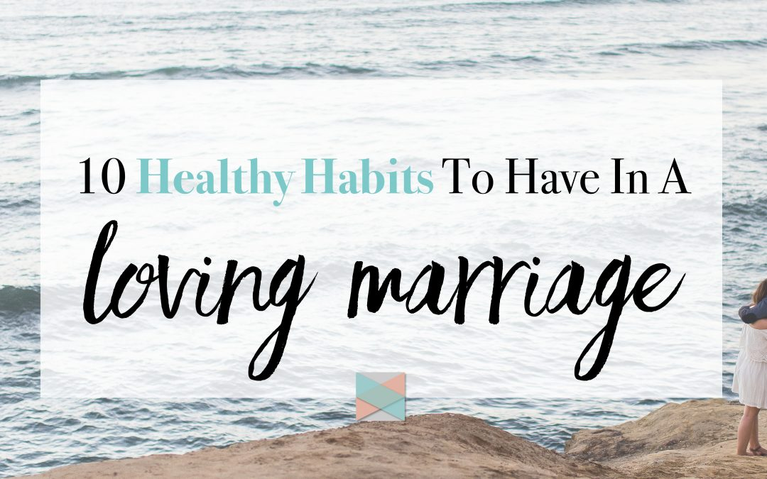 10 Healthy Habits To Have In A Loving Marriage