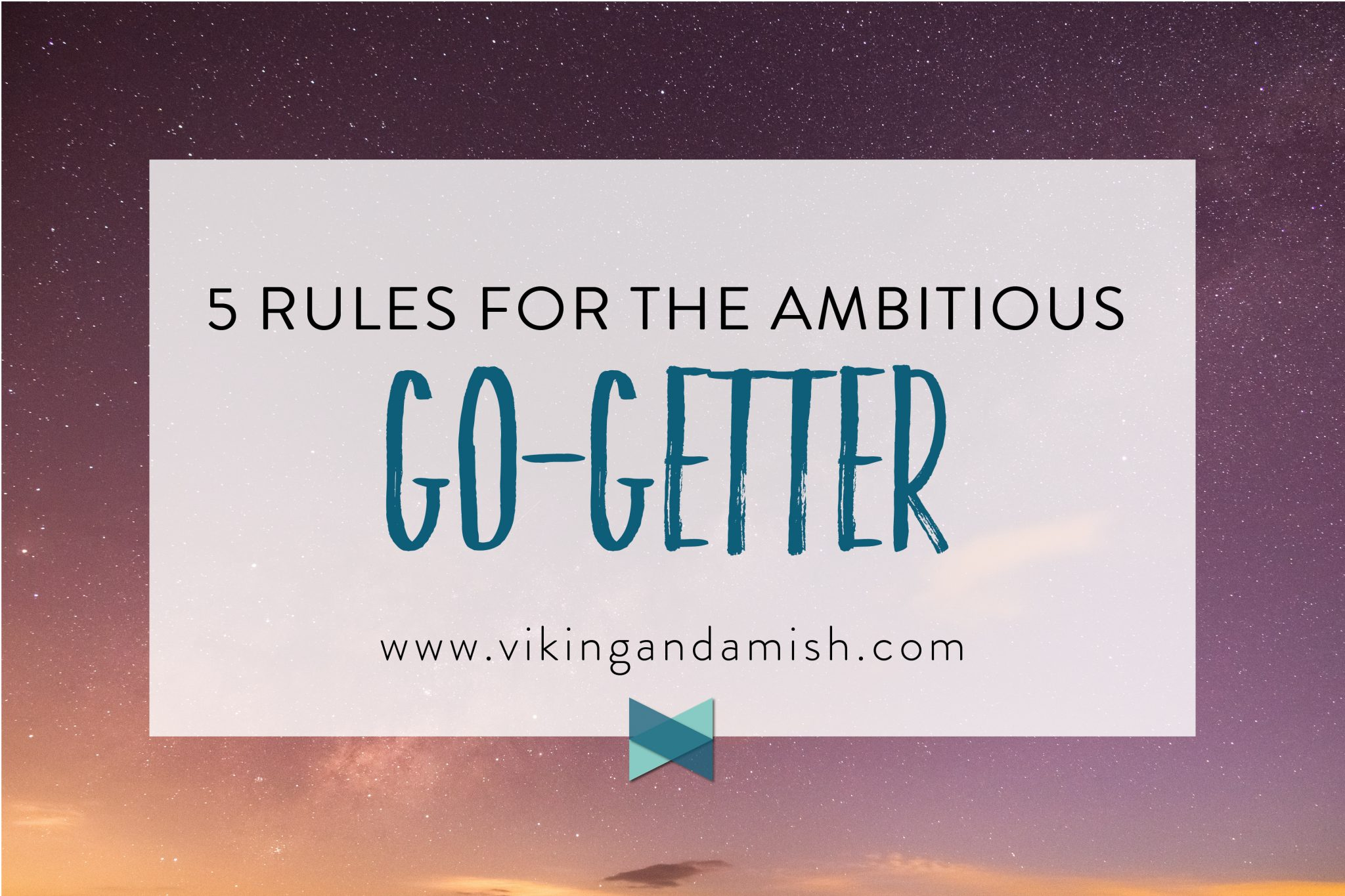 If you are ambitious and have the aspiration to reach your dreams, but need a reminder of the rules that you should play by as a go-getter, here are my 5 rules for the ambitious go-getter | www.vikingandamish.com