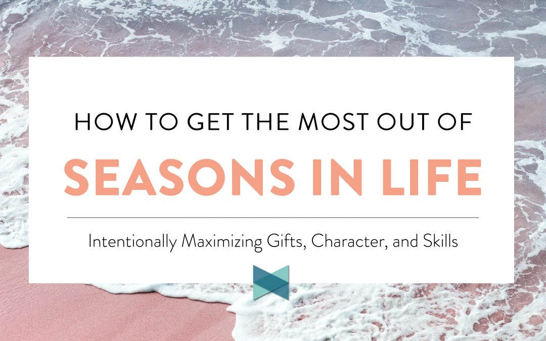 How To Get The Most Out Of Seasons In Life