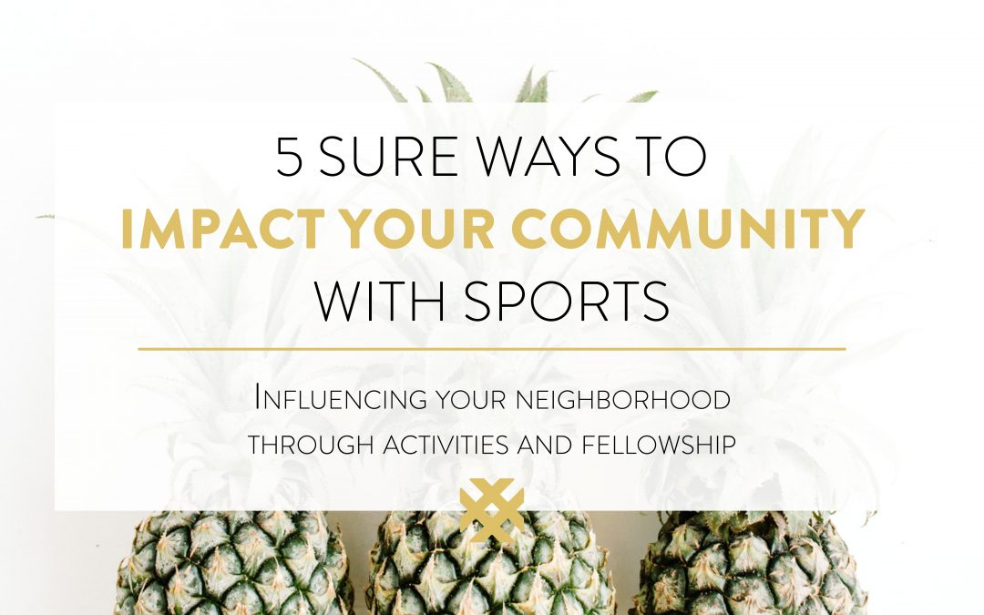 5 Sure Ways To Impact Your Community With Sports