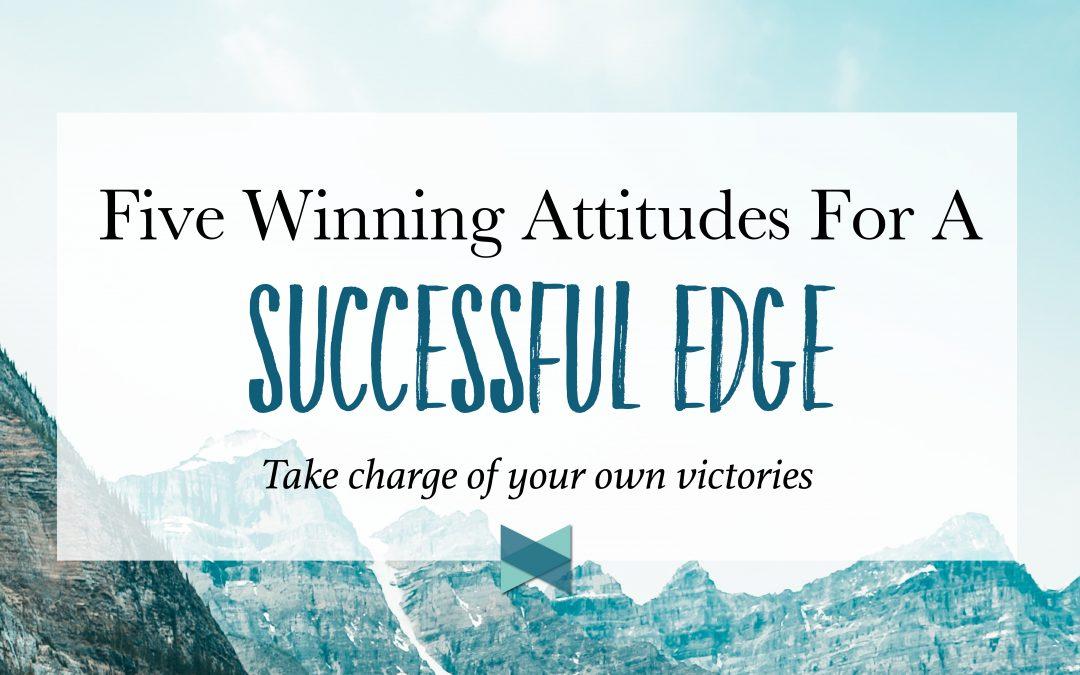 Five Winning Attitudes For A Successful Edge
