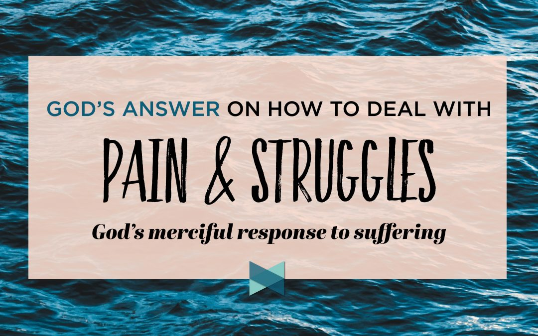God's Answer On How To Deal With Pain And Struggles