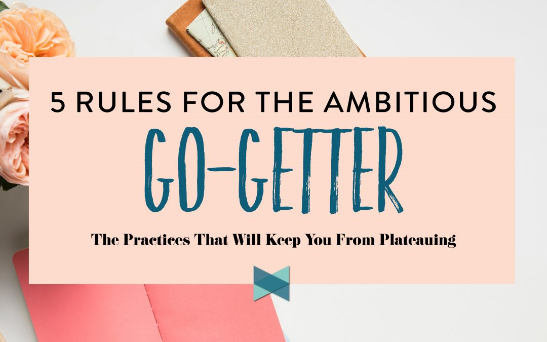My 5 Rules For The Ambitious Go-Getter
