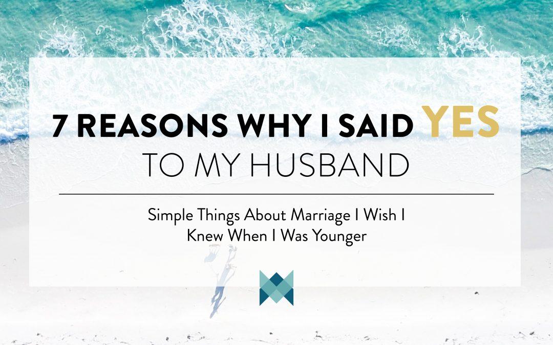 7 reasons why I said YES to my husband