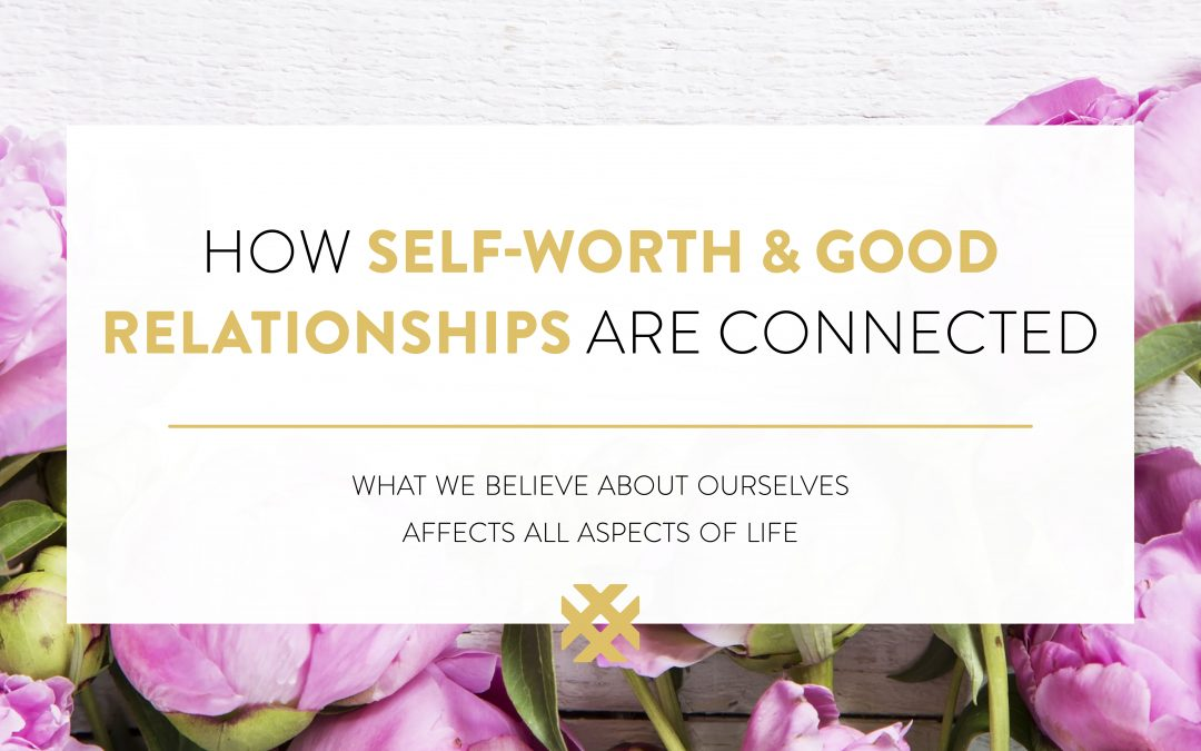 How Self Worth And Good Relationships Are Connected